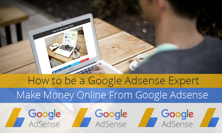 How to become a Google Adsense Expert, Tips to Make Money Online