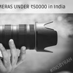 Top 5 Best DSLR Cameras Under INR 50000 in Indian Market 2017